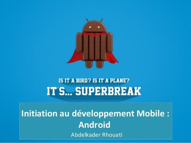 Initiation au développement Mobile : Android Abdelkader Rhouati