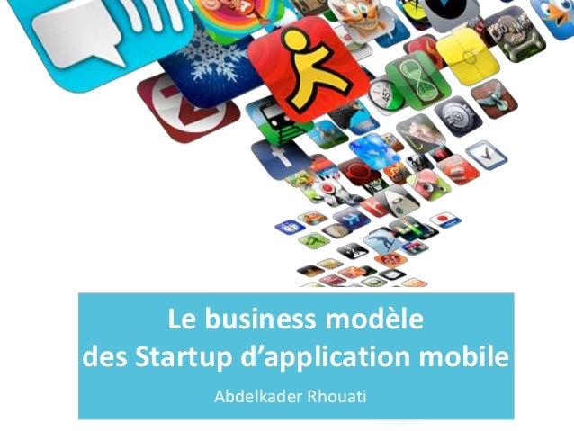 Le business modèle des Startup d'application mobile Abdelkader Rhouati
