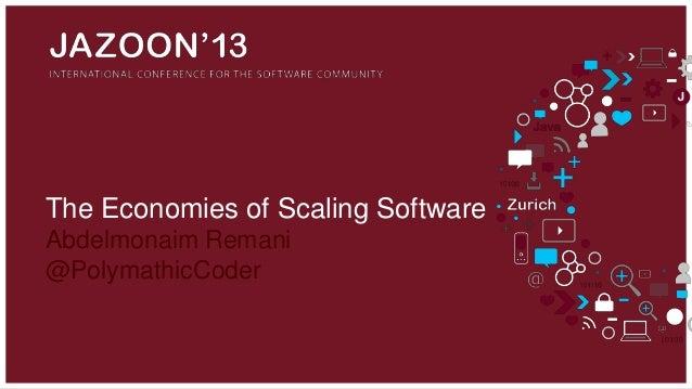 The Economies of Scaling Software Abdelmonaim Remani @PolymathicCoder