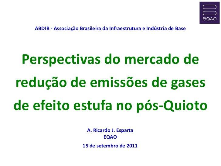 ABDIB - Associação Brasileira da Infraestrutura e Indústria de Base Perspectivas do mercado deredução de emissões de gases...