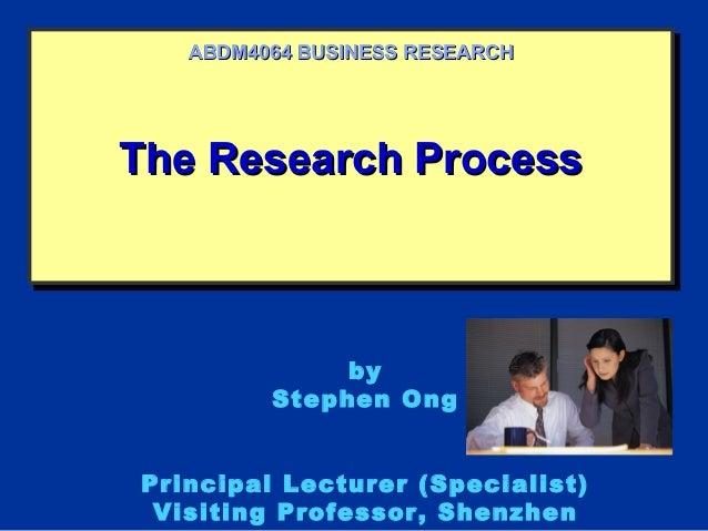The Research ProcessThe Research ProcessThe Research ProcessThe Research ProcessABDM4064 BUSINESS RESEARCHABDM4064 BUSINES...