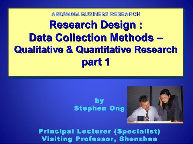 Research Design :Research Design :Data Collection Methods –Data Collection Methods –Qualitative & Quantitative ResearchQua...