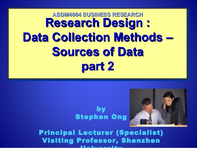 Research Design :Research Design :Data Collection Methods –Data Collection Methods –Sources of DataSources of Datapart 2pa...