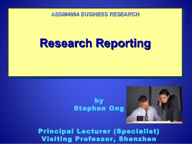 Research ReportingResearch ReportingResearch ReportingResearch Reporting ABDM4064 BUSINESS RESEARCHABDM4064 BUSINESS RESEA...