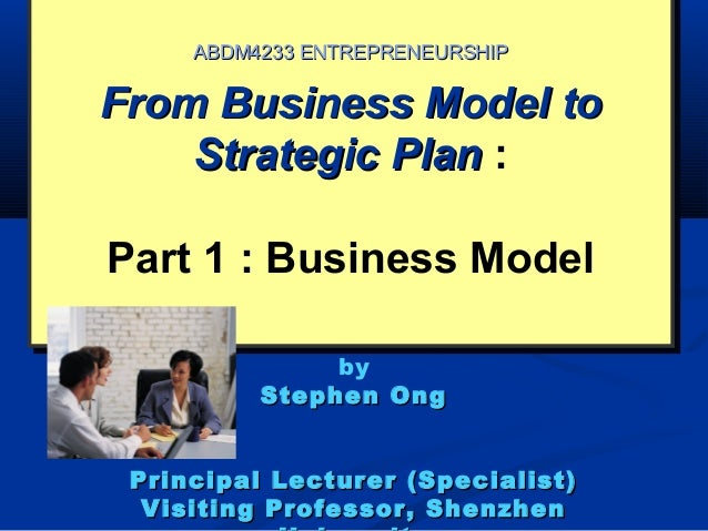 From Business Model toFrom Business Model toStrategic PlanStrategic Plan :Part 1 : Business ModelFrom Business Model toFro...