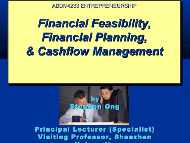 ABDM4233 ENTREPRENEURSHIP  Financial Feasibility,   Financial Planning,& Cashflow Management               by          Ste...