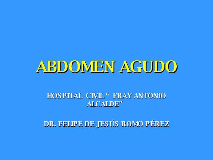 """ABDOMEN AGUDO HOSPITAL  CIVIL """"FRAY ANTONIO ALCALDE"""" DR. FELIPE DE JESÚS ROMO PÉREZ"""