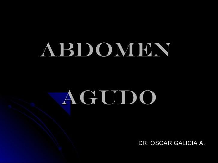 ABDOMEN AGUDO     DR. OSCAR GALICIA A.