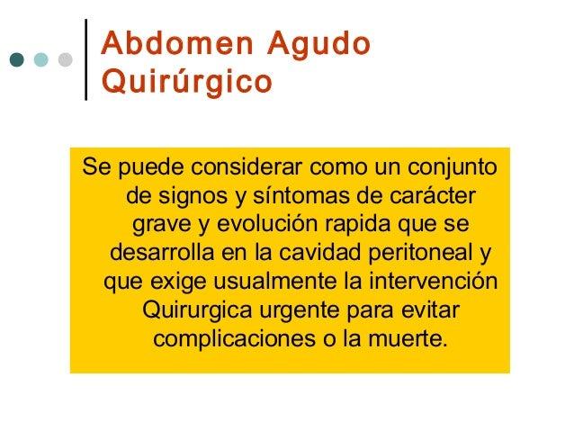 Abdomen Agudo Quirúrgico Se puede considerar como un conjunto de signos y síntomas de carácter grave y evolución rapida qu...