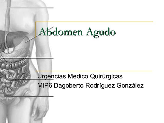 Abdomen Agudo  Urgencias Medico Quirúrgicas MIP6 Dagoberto Rodríguez González