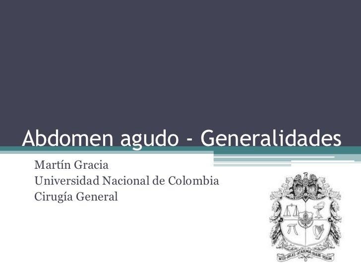 Abdomen agudo - Generalidades<br />Martín Gracia<br />Universidad Nacional de Colombia<br />Cirugía General<br />