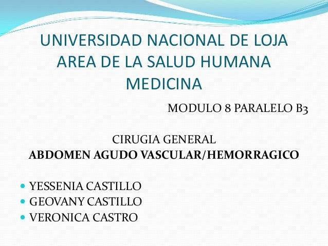 UNIVERSIDAD NACIONAL DE LOJA AREA DE LA SALUD HUMANA MEDICINA MODULO 8 PARALELO B3 CIRUGIA GENERAL ABDOMEN AGUDO VASCULAR/...