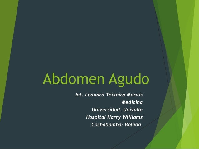Abdomen Agudo Int. Leandro Teixeira Morais Medicina Universidad: Univalle Hospital Harry Williams Cochabamba- Bolivia