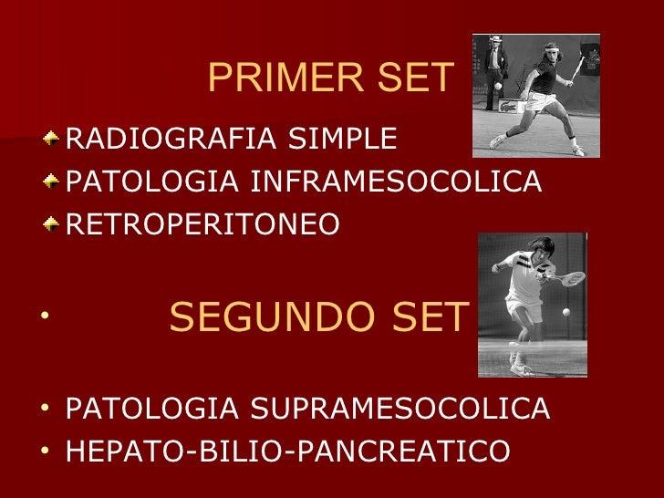 PRIMER SET <ul><li>RADIOGRAFIA SIMPLE </li></ul><ul><li>PATOLOGIA INFRAMESOCOLICA </li></ul><ul><li>RETROPERITONEO </li></...