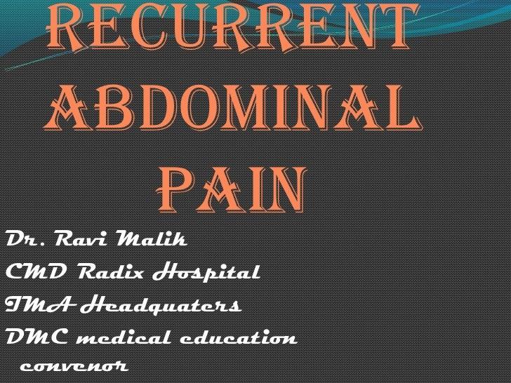 RecuRRent  AbdominAl     PAinDr. Ravi MalikCMD Radix HospitalIMA HeadquatersDMC medical education convenor