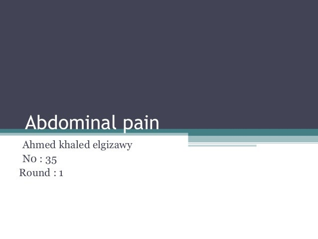 Abdominal pain Ahmed khaled elgizawy N0 : 35 Round : 1