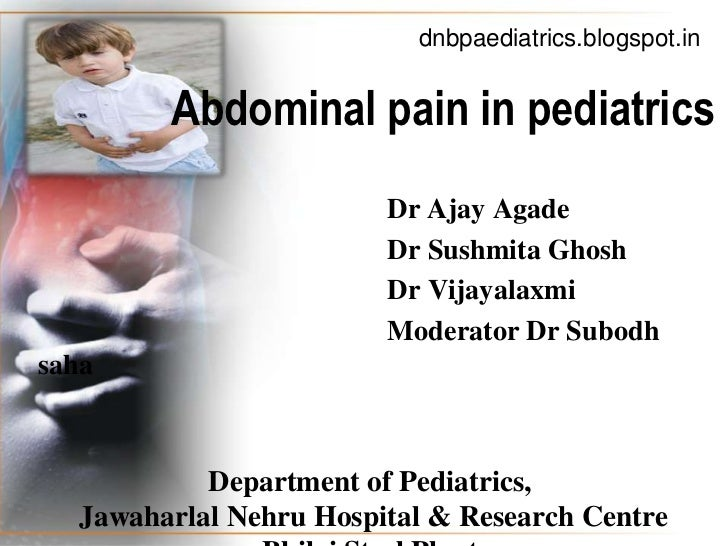 dnbpaediatrics.blogspot.in         Abdominal pain in pediatrics                         Dr Ajay Agade                     ...