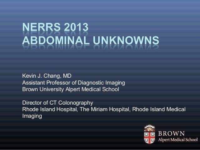 Kevin J. Chang, MD Assistant Professor of Diagnostic Imaging Brown University Alpert Medical School Director of CT Colonog...