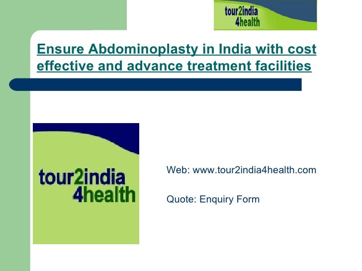 Ensure Abdominoplasty in India with cost effective and advance treatment facilities   <ul><li>Web:  www.tour2india4health....