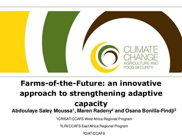 Farms-of-the-Future: an innovative approach to strengthening adaptive capacity Abdoulaye Saley Moussa1, Maren Radeny2 and ...