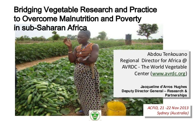 Bridging Vegetable Research and Practice to Overcome Malnutrition and Poverty in sub-Saharan Africa  Abdou Tenkouano Regio...