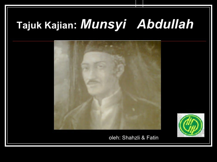 Tajuk Kajian :  Munsyi  Abdullah oleh: Shahzli & Fatin