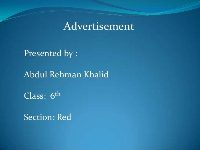 Advertisement Presented by : Abdul Rehman Khalid Class: 6th  Section: Red