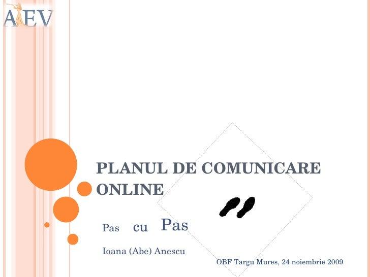 PLANUL DE COMUNICARE ONLINE Pas   cu Pas OBF Targu Mures, 24 noiembrie 2009 Ioana (Abe) Anescu