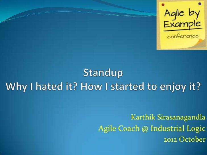 Karthik SirasanagandlaAgile Coach @ Industrial Logic                  2012 October