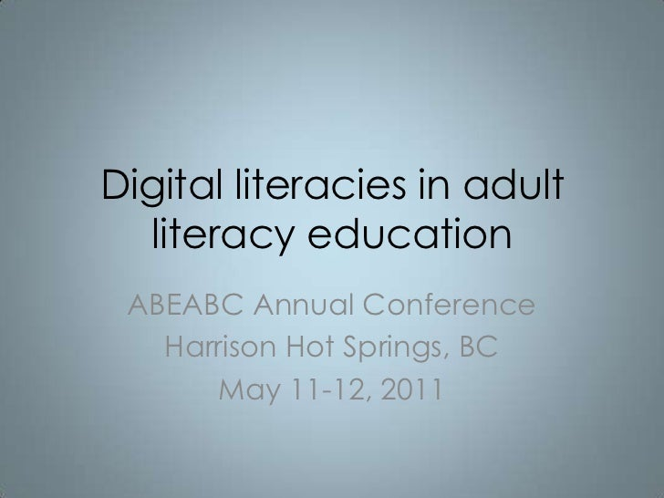 Digital literacies in adult literacy education<br />ABEABC Annual Conference<br />Harrison Hot Springs, BC<br />May 11-12,...