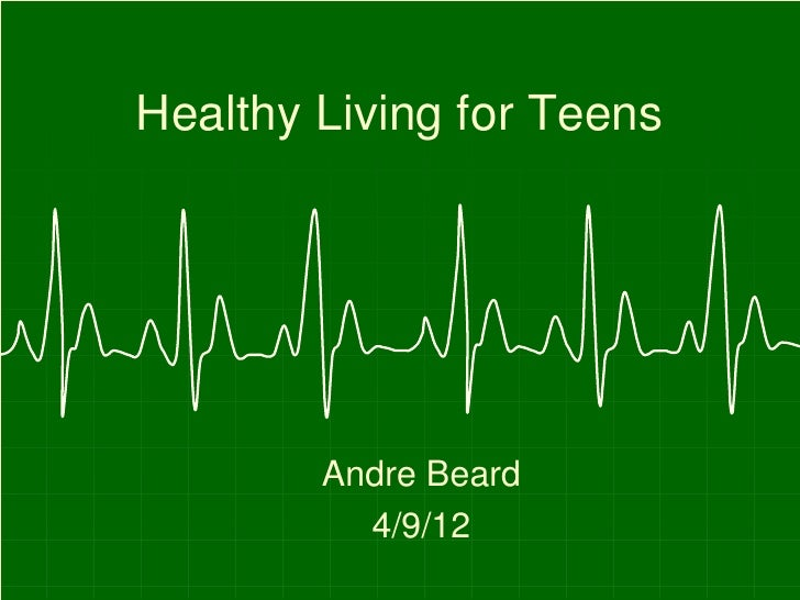 Healthy Living for Teens        Andre Beard          4/9/12