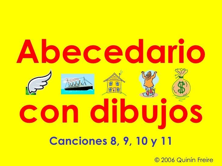 Abecedario con dibujos Canciones 8, 9, 10 y 11 © 2006 Quinín Freire