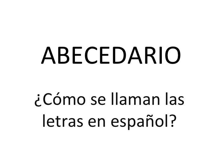ABECEDARIO¿Cómo se llaman las letras en español?