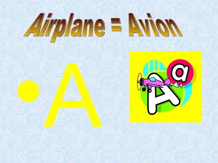 <ul><li>A </li></ul>Airplane = Avion