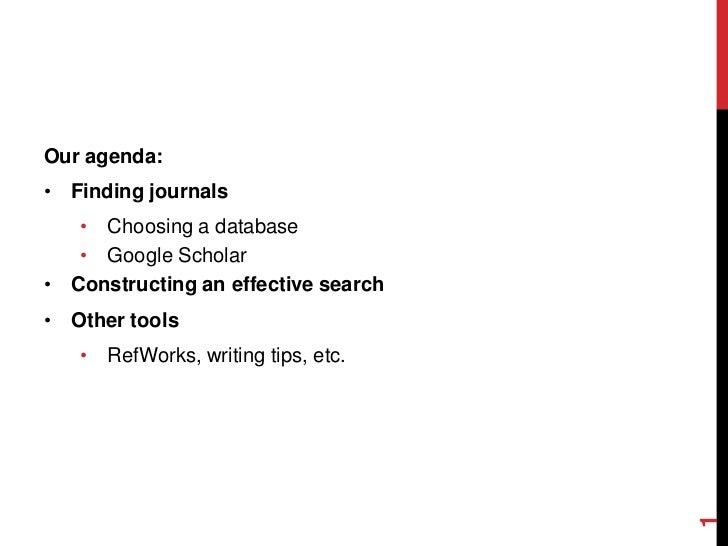 Our agenda:• Finding journals   • Choosing a database   • Google Scholar• Constructing an effective search• Other tools   ...