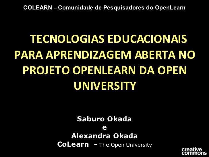 TECNOLOGIAS EDUCACIONAIS PARA APRENDIZAGEM ABERTA NO PROJETO OPENLEARN DA OPEN UNIVERSITY Saburo Okada e Alexandra Okada...