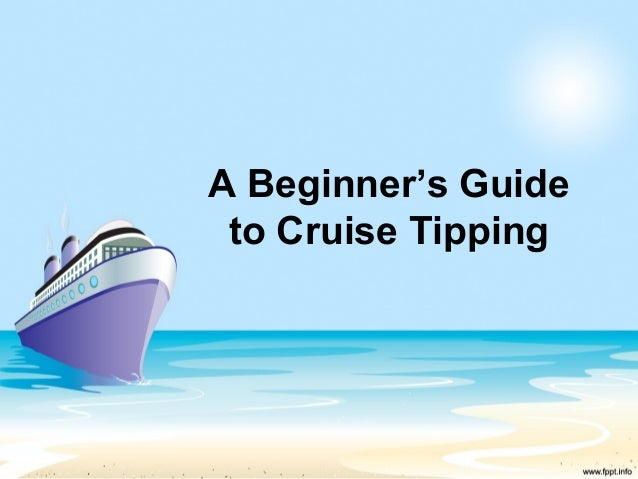 A Beginner's Guideto Cruise Tipping