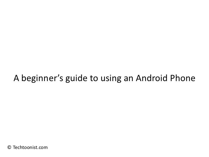 A beginner's guide to using an Android Phone© Techtoonist.com