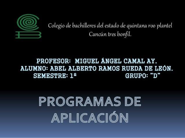 """PROFESOR: MIGUEL ÁNGEL CAMAL AY. ALUMNO: ABEL ALBERTO RAMOS RUEDA DE LEÓN. SEMESTRE: 1º GRUPO: """"D"""" Colegio de bachilleres ..."""