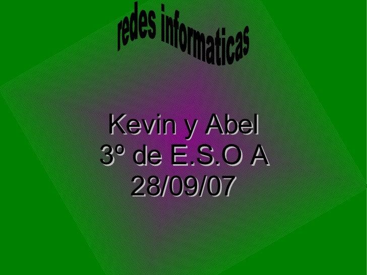 <ul><ul><li>Kevin y Abel </li></ul></ul><ul><ul><li>3º de E.S.O A </li></ul></ul><ul><ul><li>28/09/07 </li></ul></ul>redes...