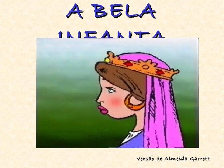 A BELA INFANTA <ul><li>Versão de Almeida Garrett </li></ul>