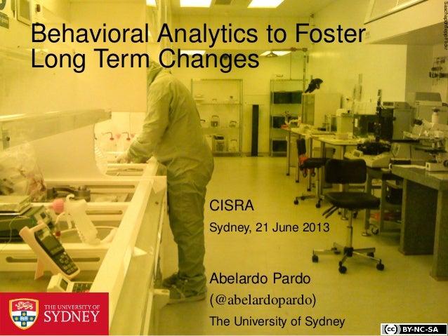 SaschapohfleppFlickrBehavioral Analytics to FosterLong Term ChangesCISRASydney, 21 June 2013Abelardo Pardo(@abelardopardo)T...