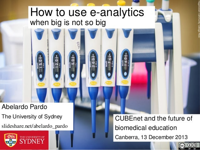 when big is not so big  Abelardo Pardo The University of Sydney slideshare.net/abelardo_pardo  CUBEnet and the future of b...
