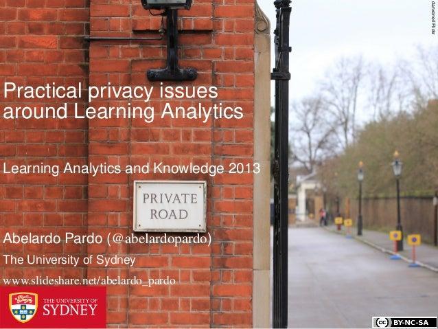 danxoneil FlickrPractical privacy issuesaround Learning AnalyticsLearning Analytics and Knowledge 2013Abelardo Pardo (@abe...