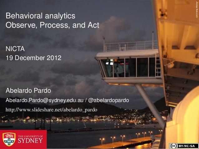 dcstep flickr.comBehavioral analyticsObserve, Process, and ActNICTA19 December 2012Abelardo PardoAbelardo.Pardo@sydney.edu....