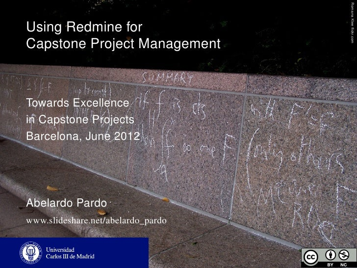 Romana Klee flickr.comUsing Redmine forCapstone Project ManagementTowards Excellencein Capstone ProjectsBarcelona, June 201...