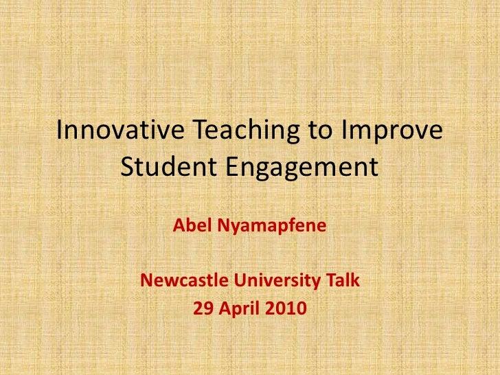 Innovative Teaching to Improve Student Engagement<br />Abel Nyamapfene<br />Newcastle University Talk<br />29 April 2010<b...