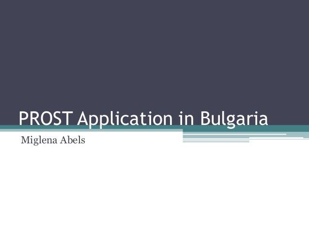 PROST Application in BulgariaMiglena Abels