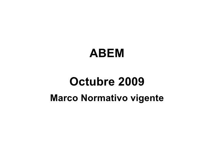 ABEM Octubre 2009 Marco Normativo vigente