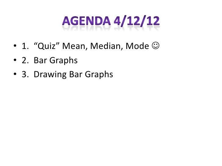 "• 1. ""Quiz"" Mean, Median, Mode • 2. Bar Graphs• 3. Drawing Bar Graphs"